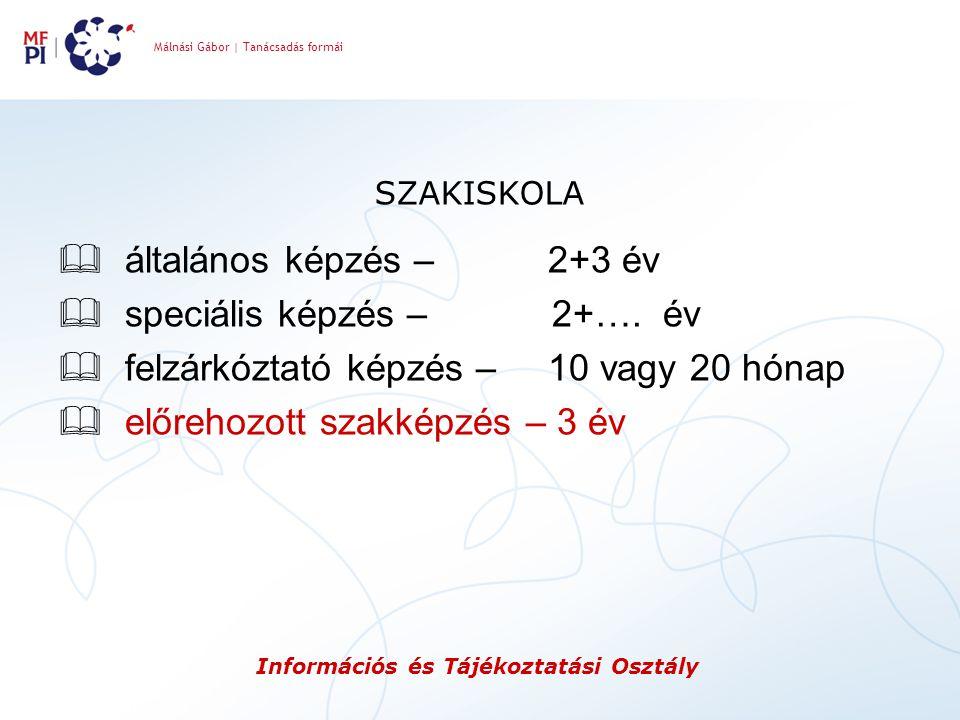 Málnási Gábor | Tanácsadás formái Információs és Tájékoztatási Osztály SZAKISKOLA  általános képzés – 2+3 év  speciális képzés – 2+…. év  felzárkóz