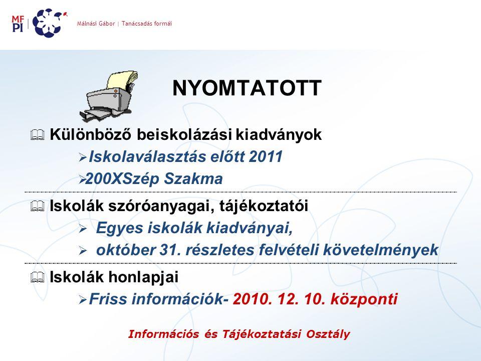 Málnási Gábor   Tanácsadás formái Információs és Tájékoztatási Osztály NYOMTATOTT  Különböző beiskolázási kiadványok  Iskolaválasztás előtt 2011  2