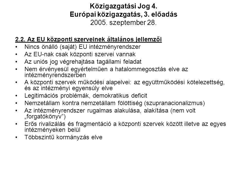 Közigazgatási Jog 4. Európai közigazgatás, 3. előadás 2005. szeptember 28. 2.2. Az EU központi szerveinek általános jellemzői Nincs önálló (saját) EU