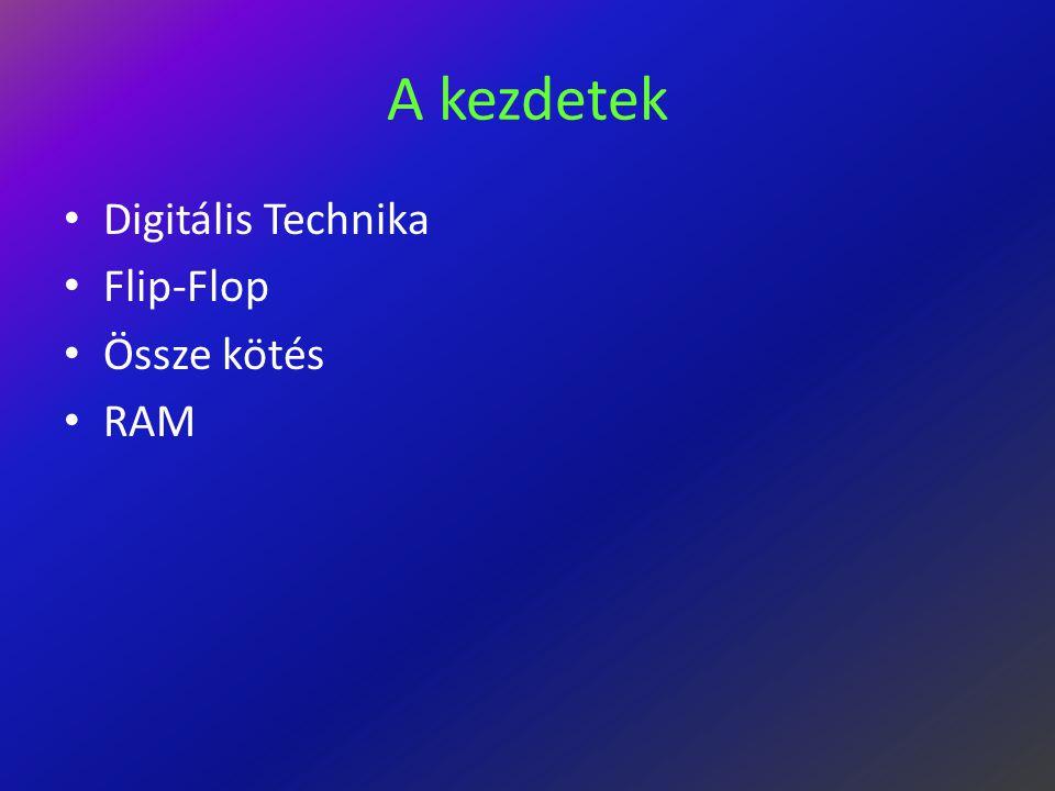 A kezdetek Digitális Technika Flip-Flop Össze kötés RAM