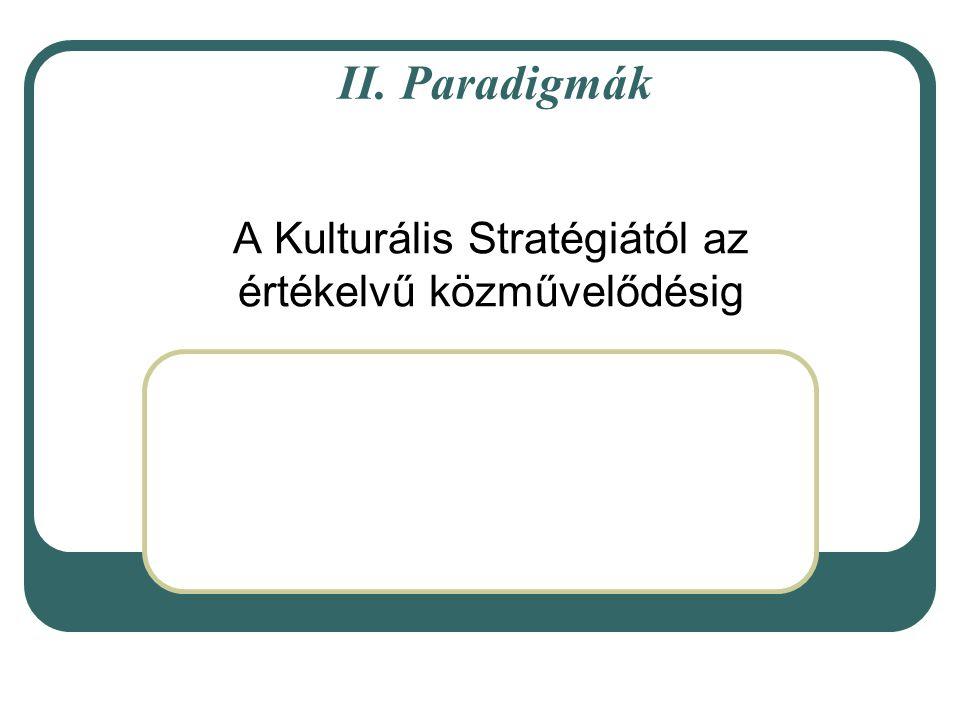 II. Paradigmák A Kulturális Stratégiától az értékelvű közművelődésig