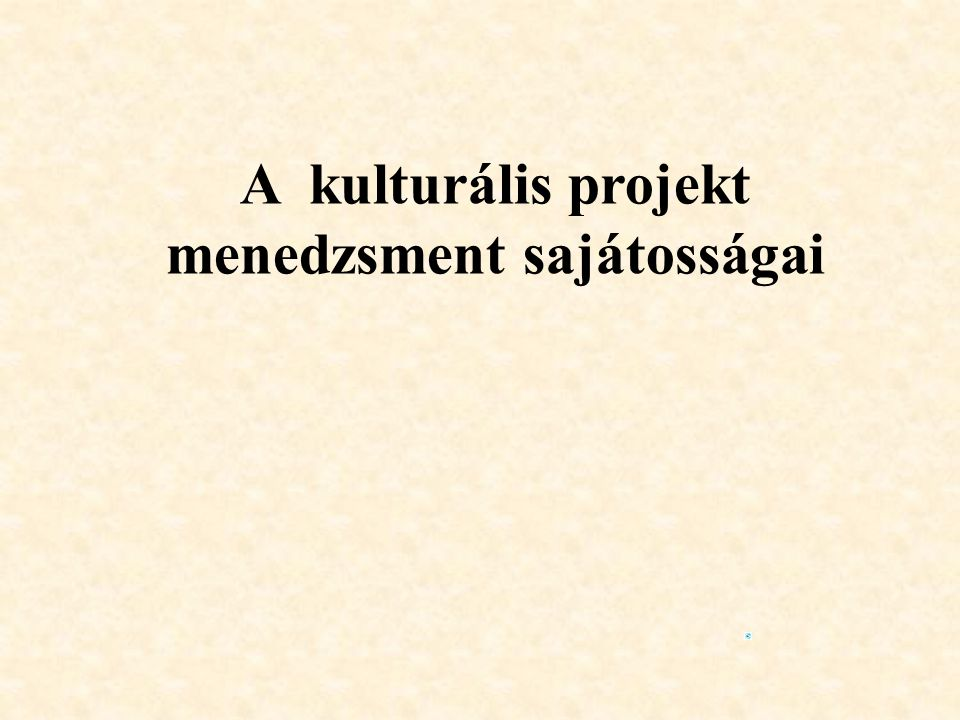 A kulturális projekt menedzsment sajátosságai