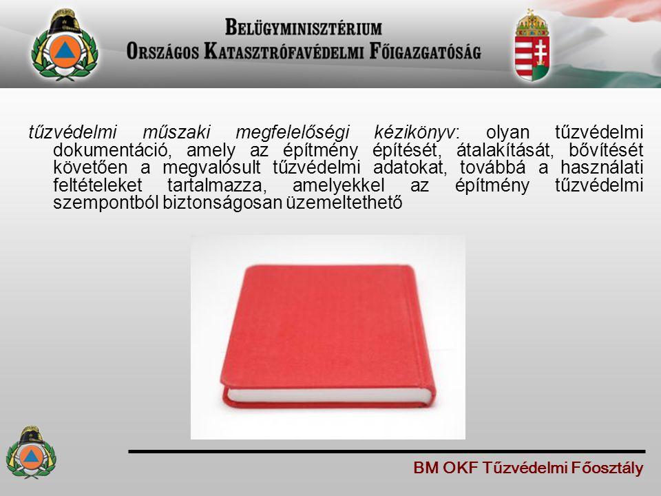 tűzvédelmi műszaki megfelelőségi kézikönyv: olyan tűzvédelmi dokumentáció, amely az építmény építését, átalakítását, bővítését követően a megvalósult tűzvédelmi adatokat, továbbá a használati feltételeket tartalmazza, amelyekkel az építmény tűzvédelmi szempontból biztonságosan üzemeltethető BM OKF Tűzvédelmi Főosztály