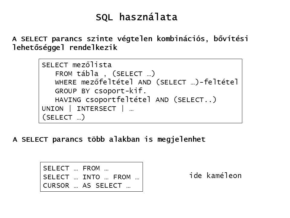 SQL használata SELECT mezőlista FROM tábla, (SELECT …) WHERE mezőfeltétel AND (SELECT …)-feltétel GROUP BY csoport-kif. HAVING csoportfeltétel AND (SE