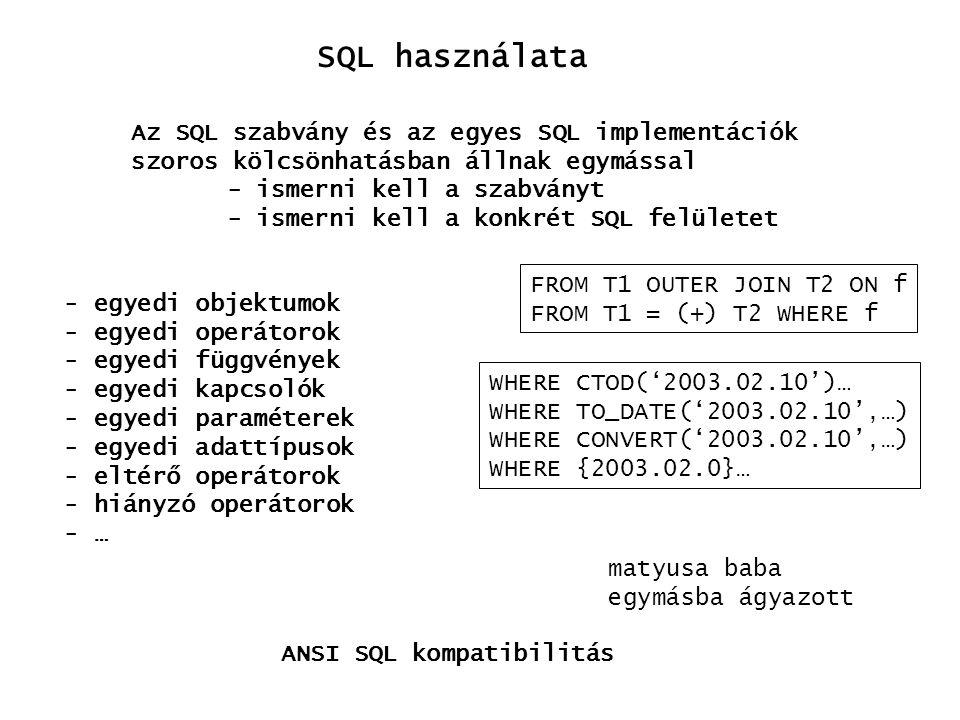 SQL használata Könyvekben és on-line módon számos SQL oktató forrás áll rendelkezésre Aki keres, az talál www.w3schools.com/sql www.1keydata.com/sql/ www.sqlcourse.com www.geocities.com/SiliconValley /Vista/2207/sql1.html www.firstsql.com/tutor.htm www.sql-tutorial.net select name, count(aid) from author, ( ( select author from wrote, book where publication=pubid ) union all ( select author from wrote, article where publication=pubid ) ) ba where aid=author11 group by name,aid
