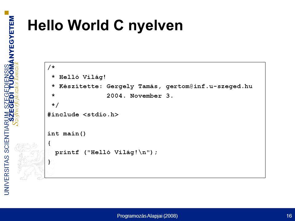 SZEGEDI TUDOMÁNYEGYETEM S zoftverfejlesztés Tanszék UNIVERSITAS SCIENTIARUM SZEGEDIENSIS Programozás Alapjai (2008)16 Hello World C nyelven /* * Helló Világ.