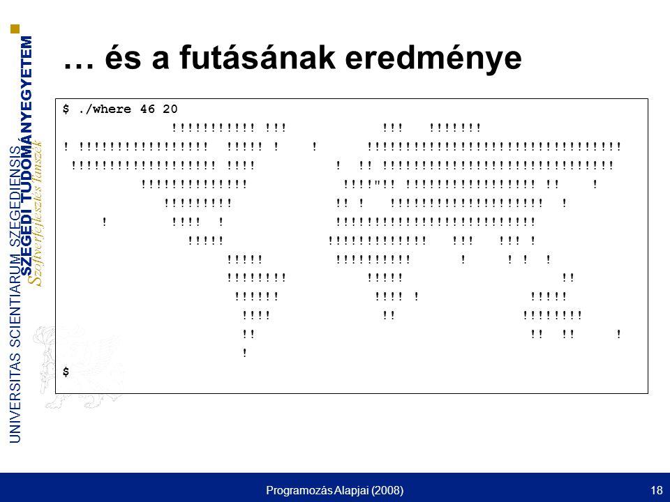 SZEGEDI TUDOMÁNYEGYETEM S zoftverfejlesztés Tanszék UNIVERSITAS SCIENTIARUM SZEGEDIENSIS Programozás Alapjai (2008)18 … és a futásának eredménye $./where 46 20 !!!!!!!!!!.