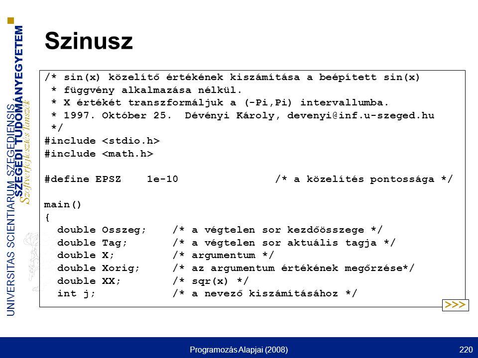 SZEGEDI TUDOMÁNYEGYETEM S zoftverfejlesztés Tanszék UNIVERSITAS SCIENTIARUM SZEGEDIENSIS Programozás Alapjai (2008)220 Szinusz /* sin(x) közelítő értékének kiszámítása a beépített sin(x) * függvény alkalmazása nélkül.