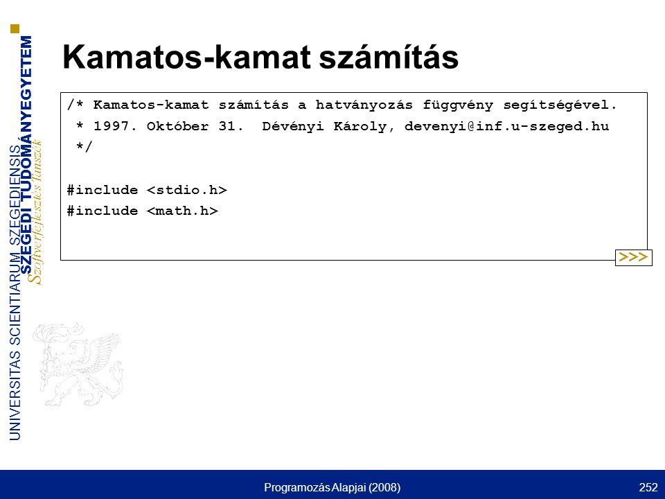 SZEGEDI TUDOMÁNYEGYETEM S zoftverfejlesztés Tanszék UNIVERSITAS SCIENTIARUM SZEGEDIENSIS Programozás Alapjai (2008)252 Kamatos-kamat számítás /* Kamatos-kamat számítás a hatványozás függvény segítségével.
