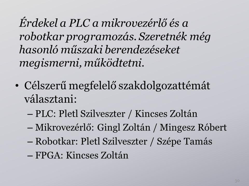 30 Célszerű megfelelő szakdolgozattémát választani: – PLC: Pletl Szilveszter / Kincses Zoltán – Mikrovezérlő: Gingl Zoltán / Mingesz Róbert – Robotkar