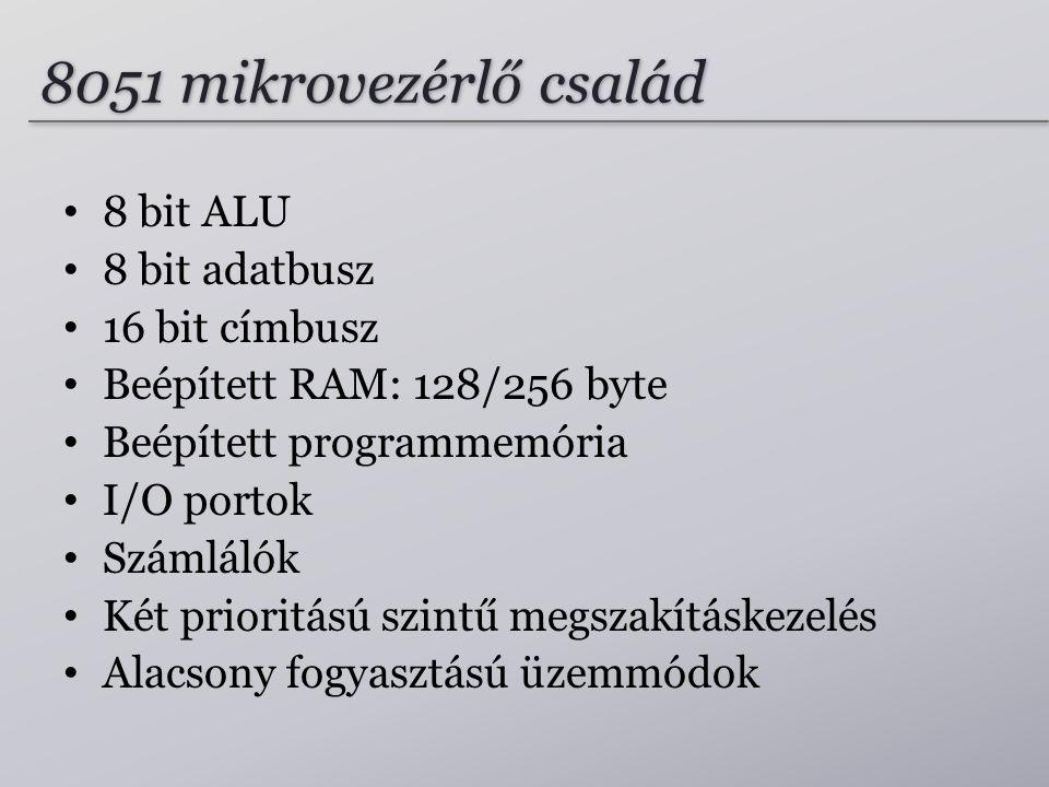 8051 mikrovezérlő család 8 bit ALU 8 bit adatbusz 16 bit címbusz Beépített RAM: 128/256 byte Beépített programmemória I/O portok Számlálók Két priorit