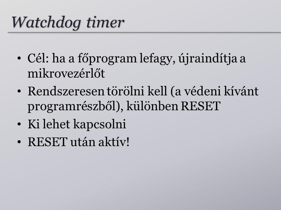 Watchdog timer Cél: ha a főprogram lefagy, újraindítja a mikrovezérlőt Rendszeresen törölni kell (a védeni kívánt programrészből), különben RESET Ki l