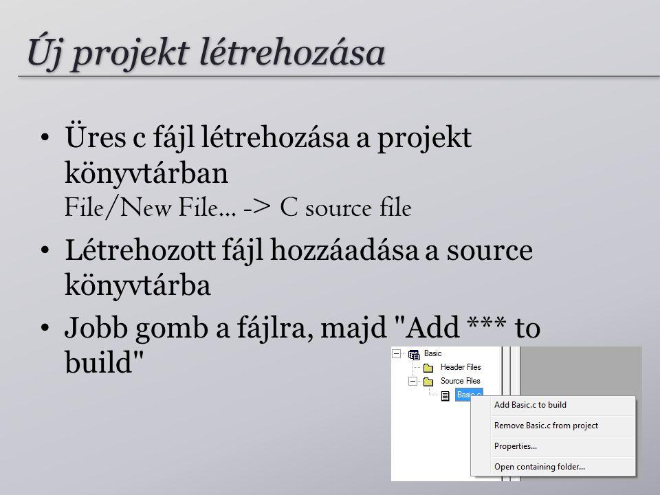 Új projekt létrehozása Üres c fájl létrehozása a projekt könyvtárban File/New File... -> C source file Létrehozott fájl hozzáadása a source könyvtárba