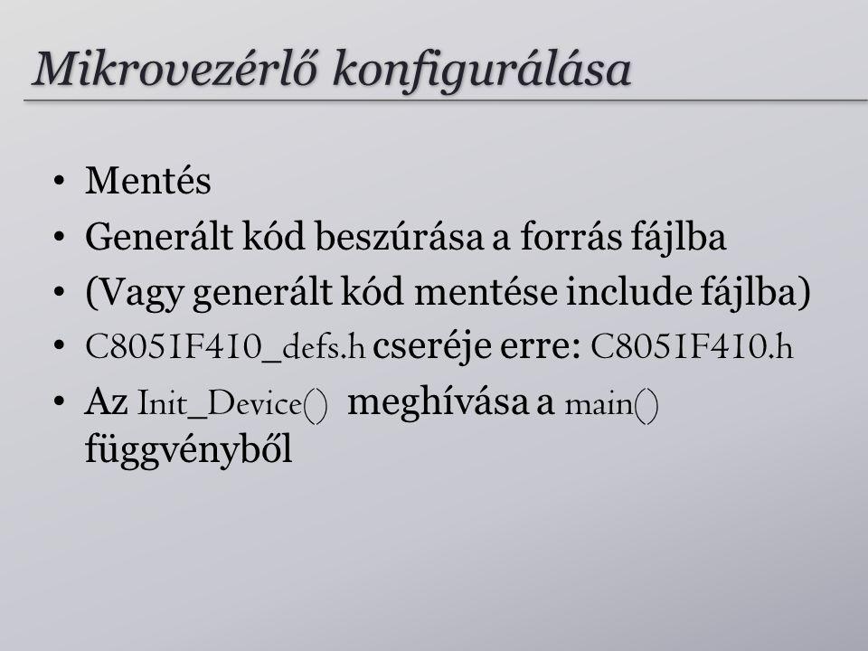 Mikrovezérlő konfigurálása Mentés Generált kód beszúrása a forrás fájlba (Vagy generált kód mentése include fájlba) C8051F410_defs.h cseréje erre: C80