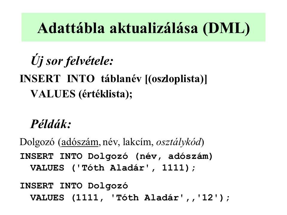 Adattábla aktualizálása (DML) Új sor felvétele: INSERT INTO táblanév [(oszloplista)] VALUES (értéklista); Példák: Dolgozó (adószám, név, lakcím, osztá
