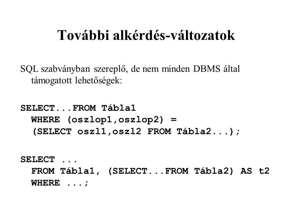További alkérdés-változatok SQL szabványban szereplő, de nem minden DBMS által támogatott lehetőségek: SELECT...FROM Tábla1 WHERE (oszlop1,oszlop2) =
