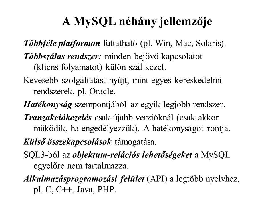 A MySQL néhány jellemzője Többféle platformon futtatható (pl. Win, Mac, Solaris). Többszálas rendszer: minden bejövő kapcsolatot (kliens folyamatot) k
