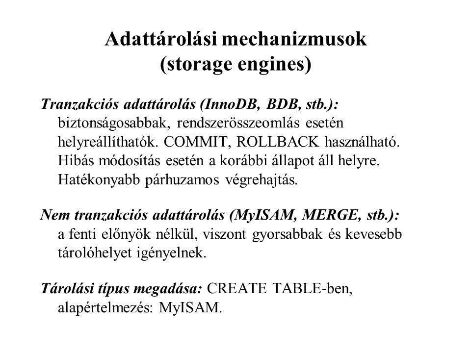 Adattárolási mechanizmusok (storage engines) Tranzakciós adattárolás (InnoDB, BDB, stb.): biztonságosabbak, rendszerösszeomlás esetén helyreállíthatók.