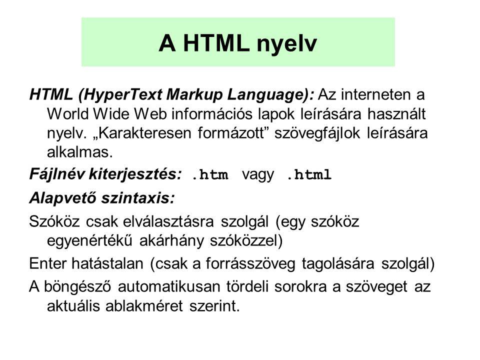 A HTML nyelv HTML (HyperText Markup Language): Az interneten a World Wide Web információs lapok leírására használt nyelv.