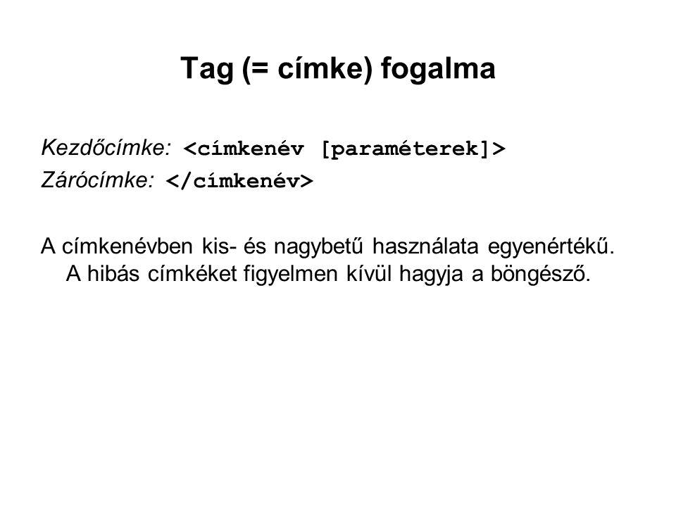 Tag (= címke) fogalma Kezdőcímke: Zárócímke: A címkenévben kis- és nagybetű használata egyenértékű.