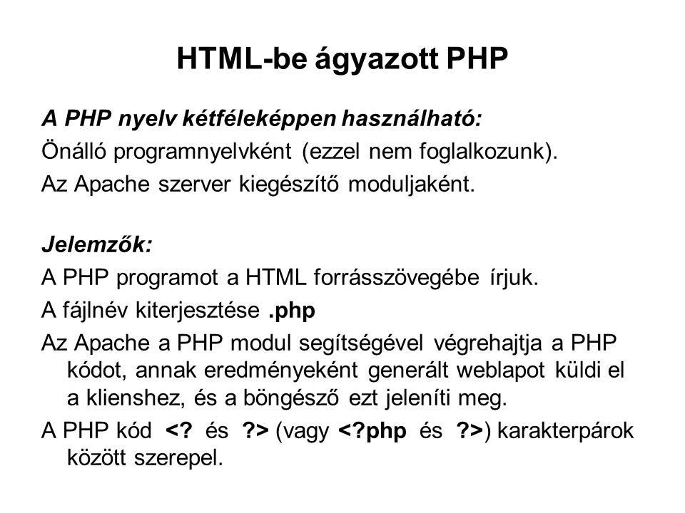 HTML-be ágyazott PHP A PHP nyelv kétféleképpen használható: Önálló programnyelvként (ezzel nem foglalkozunk). Az Apache szerver kiegészítő moduljaként