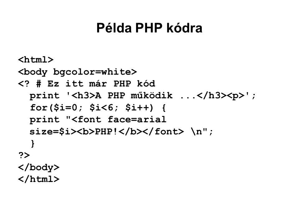 Példa PHP kódra <? # Ez itt már PHP kód print ' A PHP működik... '; for($i=0; $i<6; $i++) { print