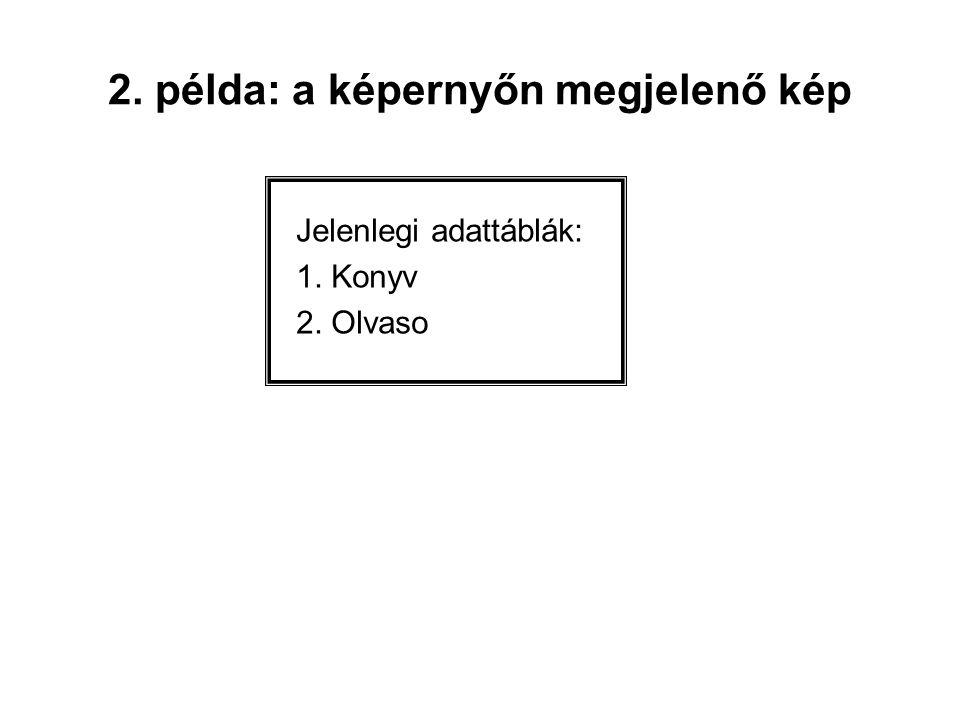 2. példa: a képernyőn megjelenő kép Jelenlegi adattáblák: 1. Konyv 2. Olvaso