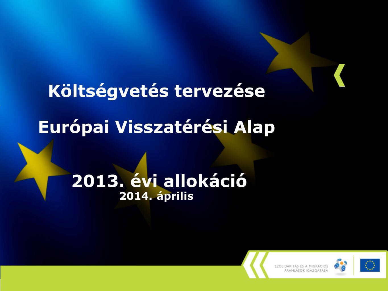 Költségvetés tervezése Európai Visszatérési Alap 2013. évi allokáció 2014. április