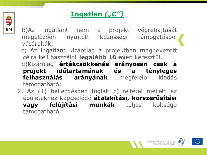 """Ingatlan (""""C ) b)Az ingatlant nem a projekt végrehajtását megelőzően nyújtott közösségi támogatásból vásárolták."""
