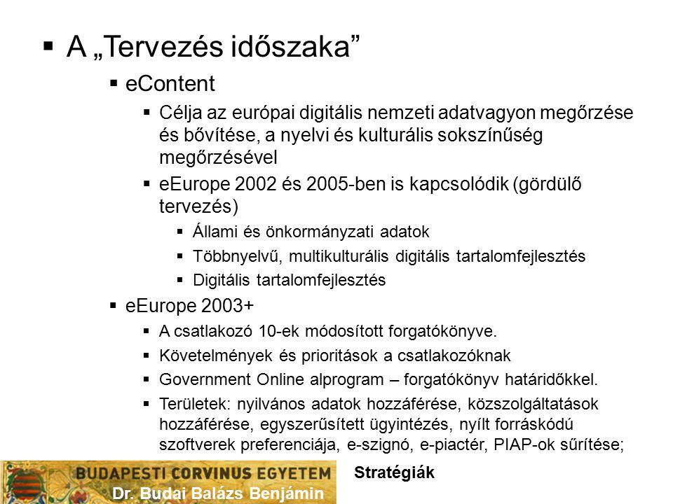 """ A """"Tervezés időszaka  eContent  Célja az európai digitális nemzeti adatvagyon megőrzése és bővítése, a nyelvi és kulturális sokszínűség megőrzésével  eEurope 2002 és 2005-ben is kapcsolódik (gördülő tervezés)  Állami és önkormányzati adatok  Többnyelvű, multikulturális digitális tartalomfejlesztés  Digitális tartalomfejlesztés  eEurope 2003+  A csatlakozó 10-ek módosított forgatókönyve."""