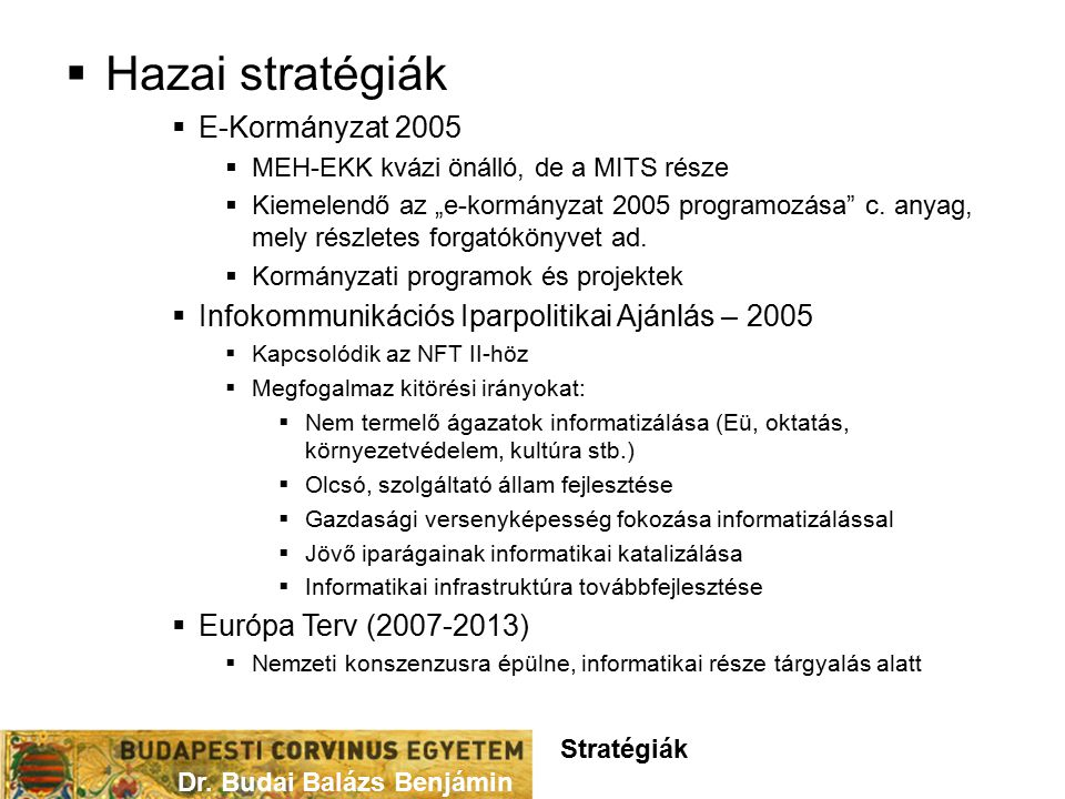 """ Hazai stratégiák  E-Kormányzat 2005  MEH-EKK kvázi önálló, de a MITS része  Kiemelendő az """"e-kormányzat 2005 programozása c."""