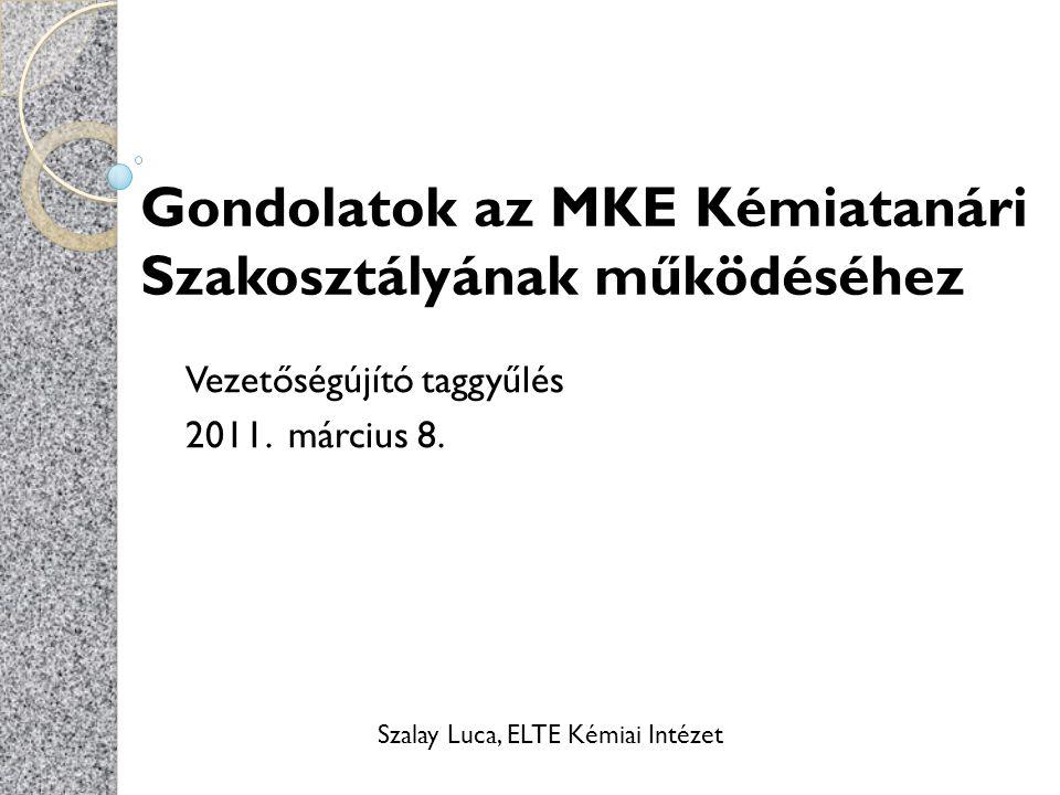 Gondolatok az MKE Kémiatanári Szakosztályának működéséhez Vezetőségújító taggyűlés 2011.