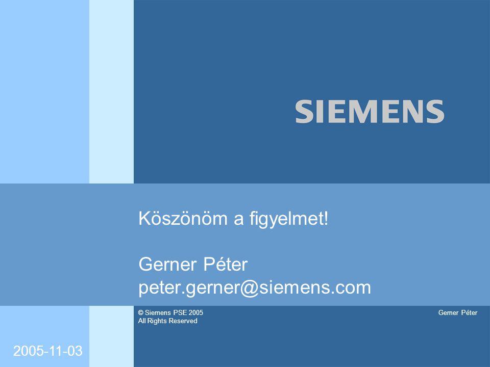 © Siemens PSE 2005 All Rights Reserved Gerner Péter 2005-11-03 Köszönöm a figyelmet! Gerner Péter peter.gerner@siemens.com