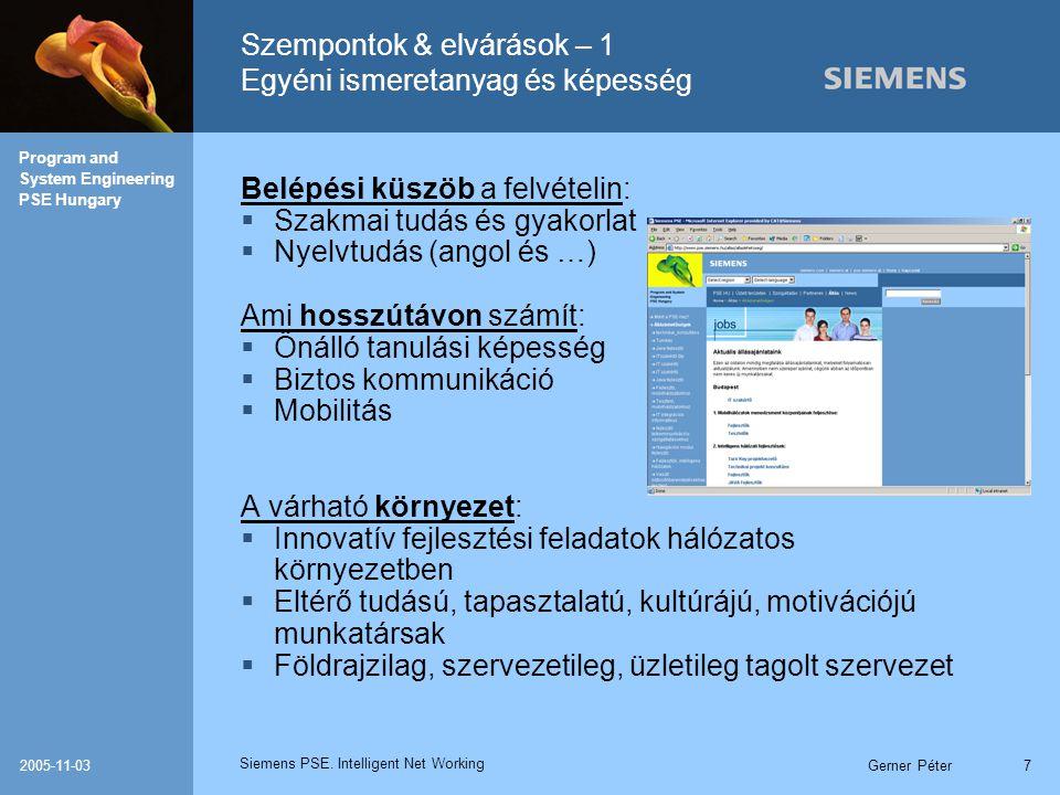 Siemens PSE. Intelligent Net Working Program and System Engineering PSE Hungary 2005-11-03Gerner Péter7 Szempontok & elvárások – 1 Egyéni ismeretanyag