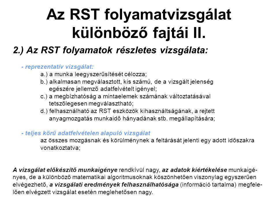 Az RST folyamatvizsgálat különböző fajtái II. 2.) Az RST folyamatok részletes vizsgálata: - reprezentatív vizsgálat: a.) a munka leegyszerűsítését cél