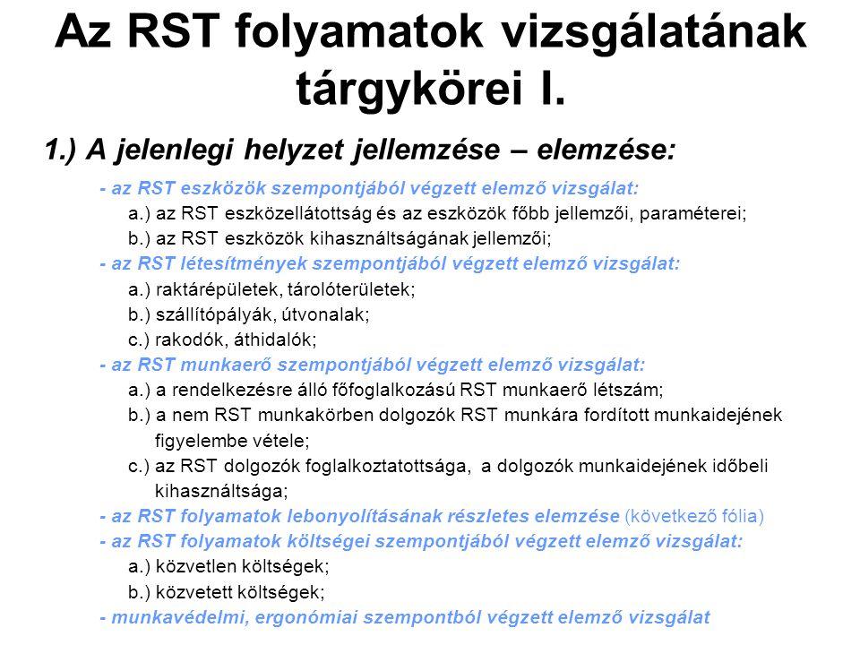 Az RST folyamatok vizsgálatának tárgykörei I. 1.) A jelenlegi helyzet jellemzése – elemzése: - az RST eszközök szempontjából végzett elemző vizsgálat: