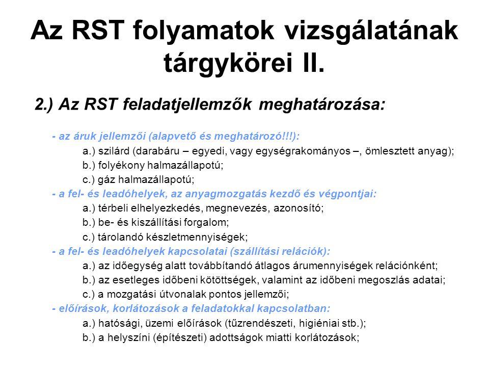 Az RST folyamatok vizsgálatának tárgykörei II. 2.) Az RST feladatjellemzők meghatározása: - az áruk jellemzői (alapvető és meghatározó!!!): a.) szilár