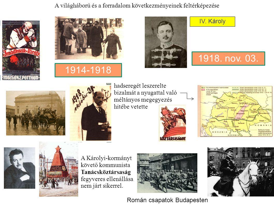 1914-1918 IV. Károly hadseregét leszerelte bizalmát a nyugattal való méltányos megegyezés hitébe vetette A Károlyi-kormányt követő kommunista Tanácskö