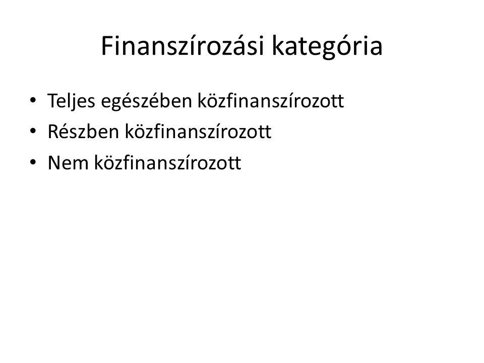 Finanszírozási kategória Teljes egészében közfinanszírozott Részben közfinanszírozott Nem közfinanszírozott
