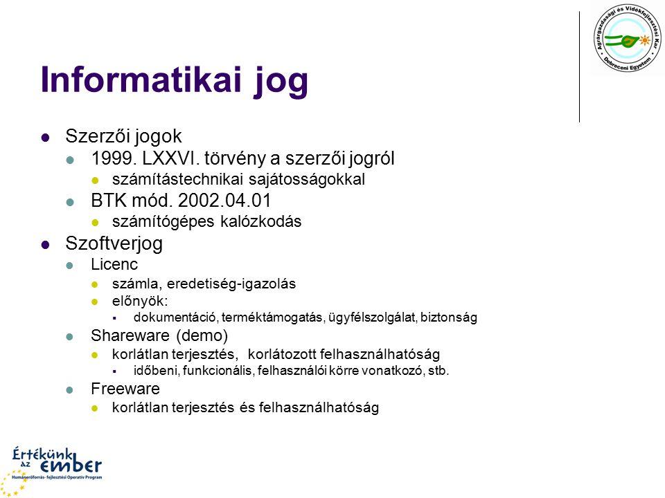 Informatikai jog Szerzői jogok 1999. LXXVI. törvény a szerzői jogról számítástechnikai sajátosságokkal BTK mód. 2002.04.01 számítógépes kalózkodás Szo
