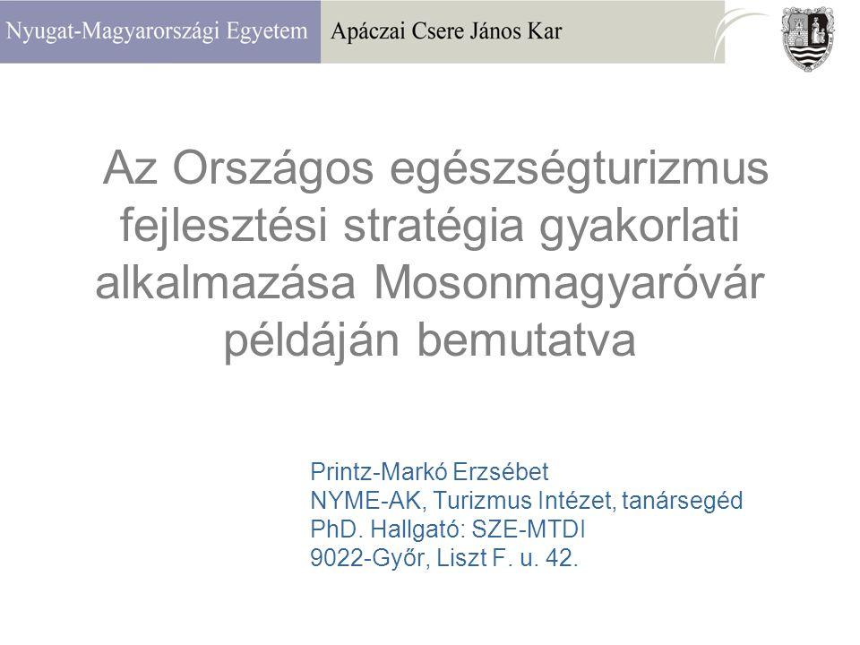 Az Országos egészségturizmus fejlesztési stratégia gyakorlati alkalmazása Mosonmagyaróvár példáján bemutatva Printz-Markó Erzsébet NYME-AK, Turizmus Intézet, tanársegéd PhD.