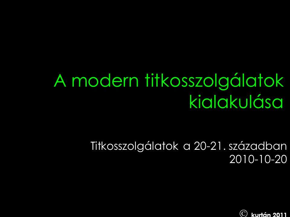 A modern titkosszolgálatok kialakulása Titkosszolgálatok a 20-21. században 2010-10-20  kurtán 2011