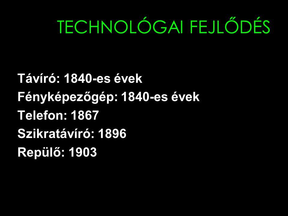 TECHNOLÓGAI FEJLŐDÉS Távíró: 1840-es évek Fényképezőgép: 1840-es évek Telefon: 1867 Szikratávíró: 1896 Repülő: 1903