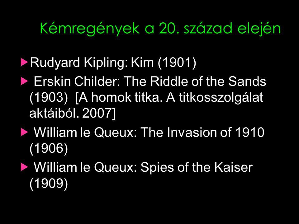 Kémregények a 20. század elején  Rudyard Kipling: Kim (1901)  Erskin Childer: The Riddle of the Sands (1903) [A homok titka. A titkosszolgálat aktái