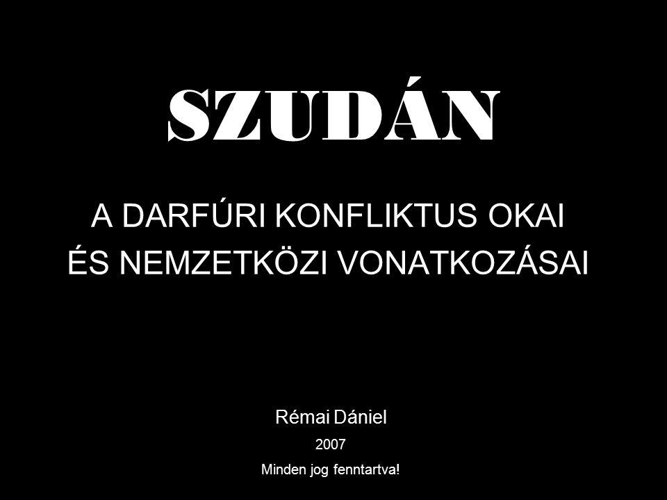 SZUDÁN A DARFÚRI KONFLIKTUS OKAI ÉS NEMZETKÖZI VONATKOZÁSAI Rémai Dániel 2007 Minden jog fenntartva!