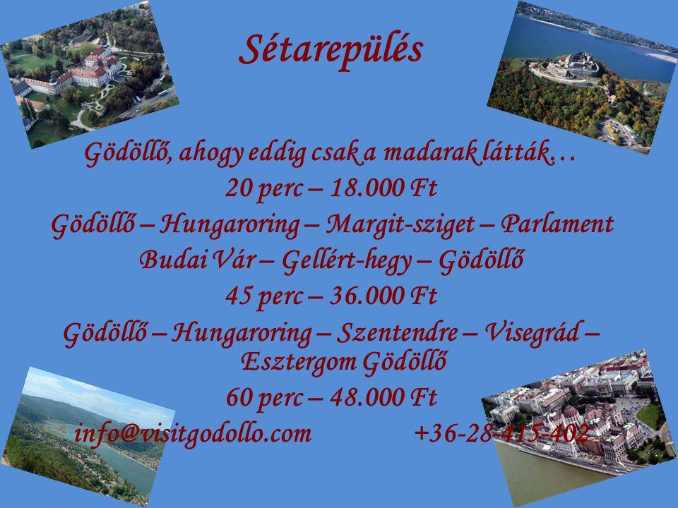 Sétarepülés Gödöllő, ahogy eddig csak a madarak látták… 20 perc – 18.000 Ft Gödöllő – Hungaroring – Margit-sziget – Parlament Budai Vár – Gellért-hegy – Gödöllő 45 perc – 36.000 Ft Gödöllő – Hungaroring – Szentendre – Visegrád – Esztergom Gödöllő 60 perc – 48.000 Ft info@visitgodollo.com+36-28-415-402