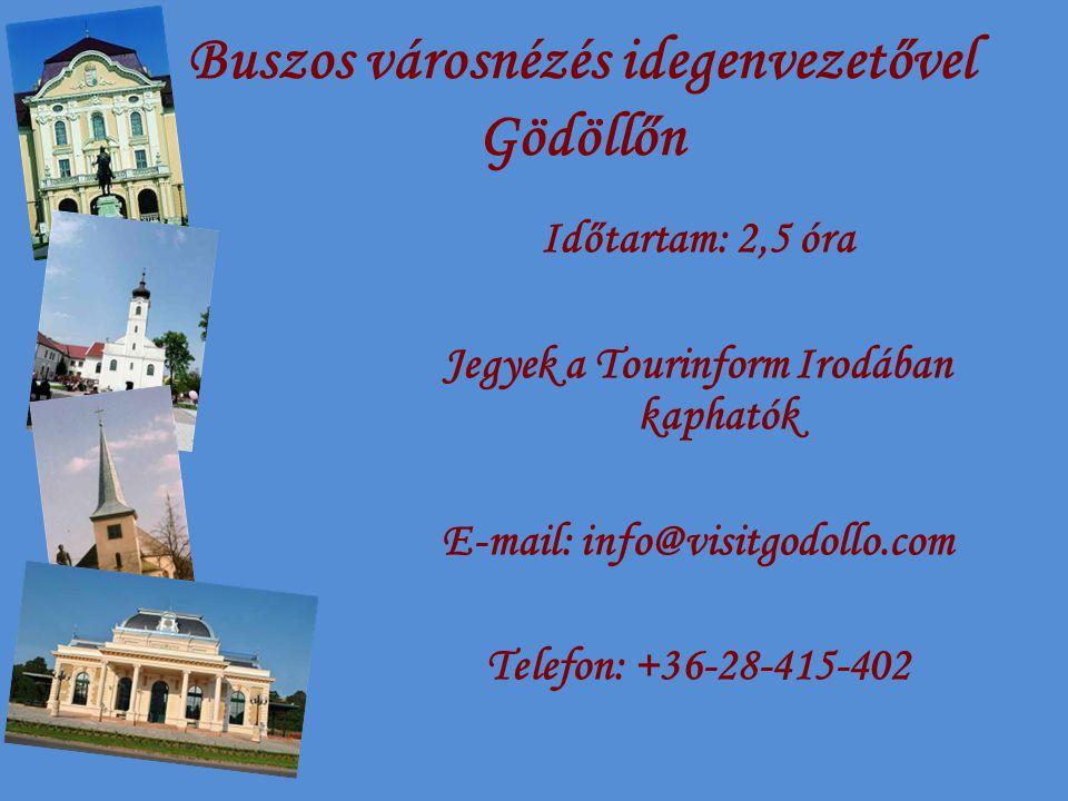 Buszos városnézés idegenvezetővel Gödöllőn Időtartam: 2,5 óra Jegyek a Tourinform Irodában kaphatók E-mail: info@visitgodollo.com Telefon: +36-28-415-402