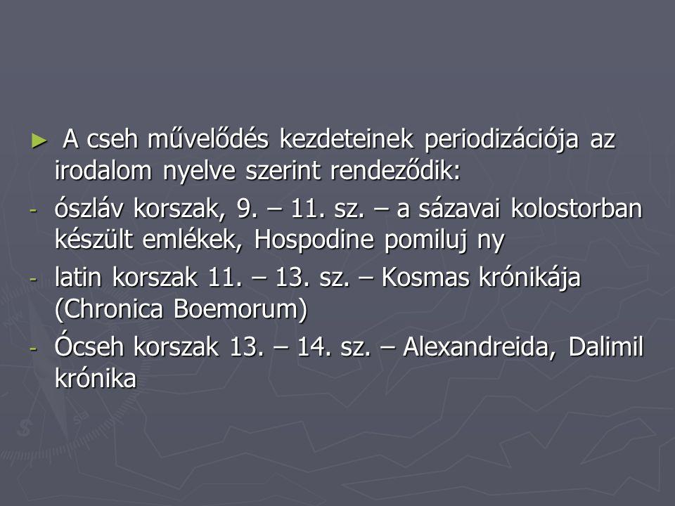 ► A cseh művelődés kezdeteinek periodizációja az irodalom nyelve szerint rendeződik: - ószláv korszak, 9.