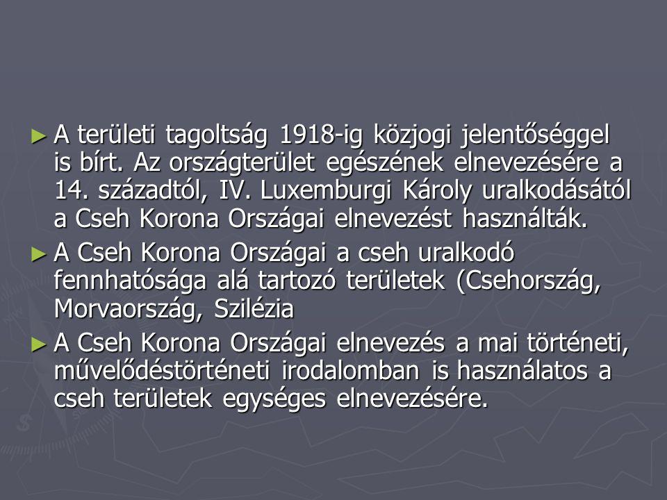 ► A területi tagoltság 1918-ig közjogi jelentőséggel is bírt.