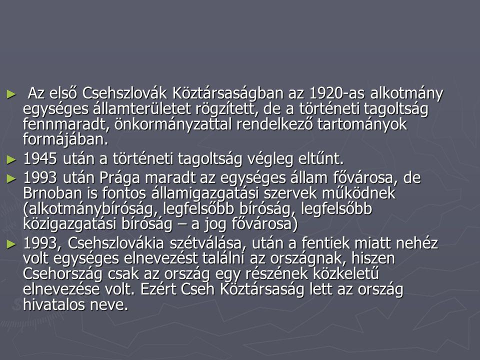 ► Az első Csehszlovák Köztársaságban az 1920-as alkotmány egységes államterületet rögzített, de a történeti tagoltság fennmaradt, önkormányzattal rendelkező tartományok formájában.